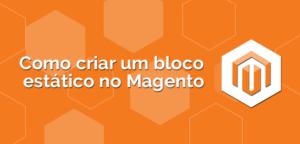 como-criar-um-bloco-estatico-no-magento-300x144 como-criar-um-bloco-estatico-no-magento
