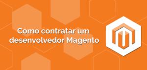Como-contratar-um-desenvolvedor-Magento-300x144 Como-contratar-um-desenvolvedor-Magento
