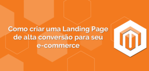 Como-criar-uma-Landing-Page-de-alta-conversão-para-seu-e-commerce-300x144 Como-criar-uma-Landing-Page-de-alta-conversão-para-seu-e-commerce