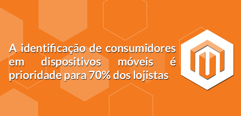 A identificação de consumidores em dispositivos móveis é prioridade para 70% dos lojistas