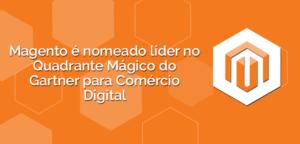 Magento-é-nomeado-líder-no-Quadrante-Mágico-do-Gartner-para-Comércio-Digital-300x144 Magento é nomeado líder no Quadrante Mágico do Gartner para Comércio Digital