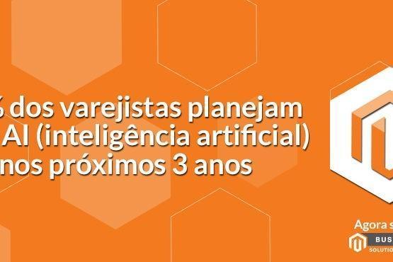 45% dos varejistas planejam usar AI (inteligência artificial) nos próximos 3 anos