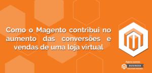Como-o-Magento-contribui-no-aumento-das-conversões-e-vendas-de-uma-loja-virtual-1-300x144 Como o Magento contribui no aumento das conversões e vendas de uma loja virtual