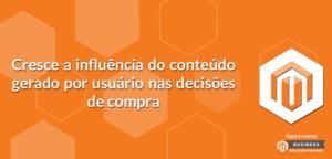 Cresce-a-influência-do-conteúdo-gerado-por-usuário-nas-decisões-de-compra-1-300x144 Cresce a influência do conteúdo gerado por usuário nas decisões de compra
