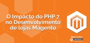 O-Impacto-do-PHP-7-no-Desenvolvimento-de-lojas-Magento-300x144 O Impacto do PHP7 no Desenvolvimento de lojas Magento