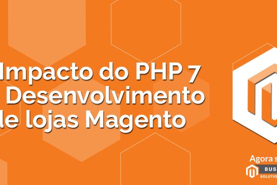 O Impacto do PHP 7 no Desenvolvimento de lojas Magento