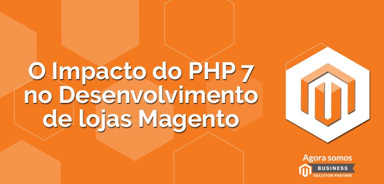 O Impacto do PHP7 no Desenvolvimento de lojas Magento