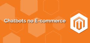 chatbots-no-ecommerce-300x144 Chatbots no E-commerce