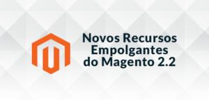 Novos-Recursos-Empolgantes-do-Magento-2.2-300x144 Novos Recursos Empolgantes do Magento 2.2