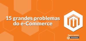 15-grandes-problemas-de-e-Commerce-300x144 15 grandes problemas de e-Commerce