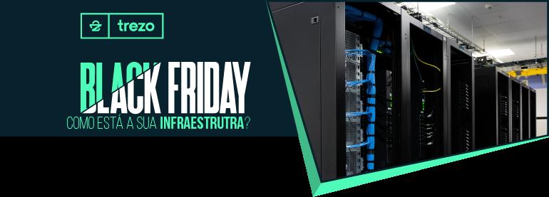 Black Friday - Como está a sua Infraestrutura?