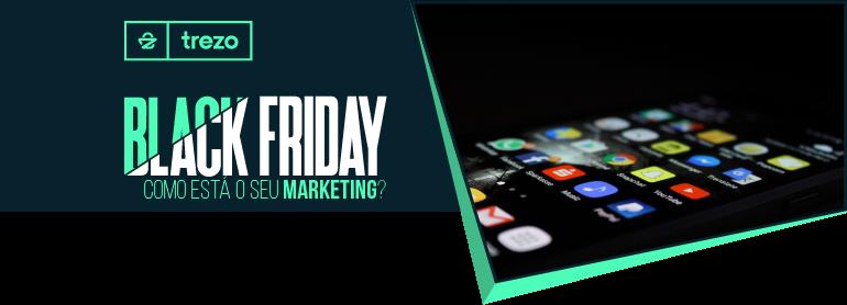 a7152297200a7 Black Friday - Como está seu Marketing  Trezo Magento