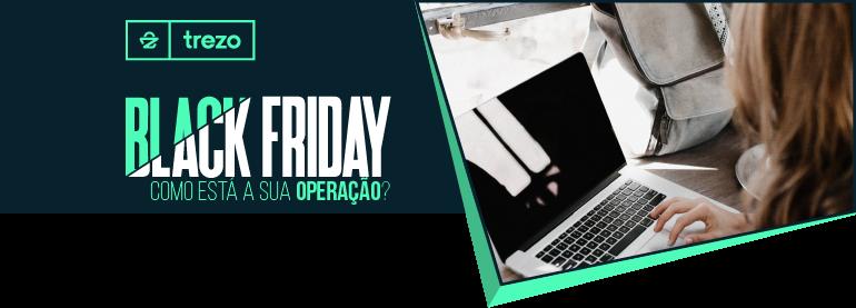 Black Friday - Como está a sua operação?