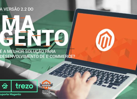 A versão 2.2 do Magento é a melhor para desenvolvimento de e-Commerce?
