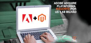 imagem-blog_adobe-adquire-plataforma-magento-01-300x144 Adobe adquire plataforma Magento por U$ 1,68 bilhão