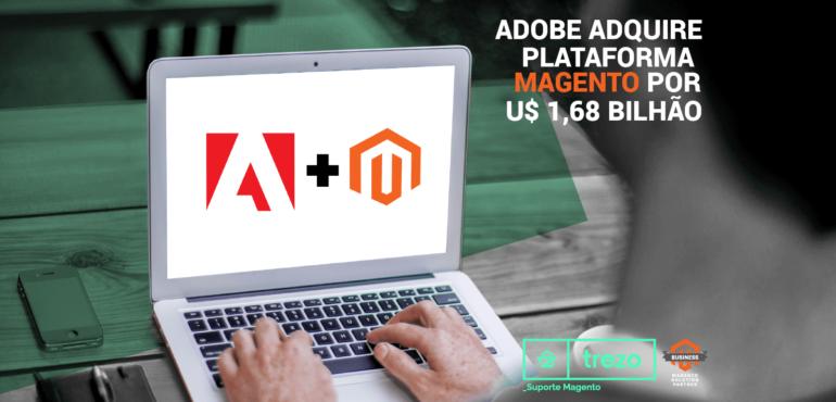 Adobe adquire plataforma Magento por U$ 1,68 bilhão