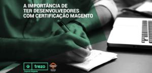 imagem-blog_a-importancia-de-ter-desenvolvedores-com-certificacao-magento-01-300x144 A importância de ter desenvolvedores com certificação Magento
