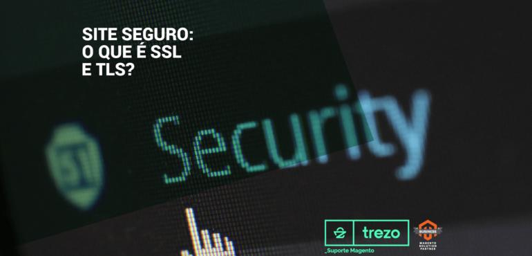 Site seguro: O que é SSL e TLS?