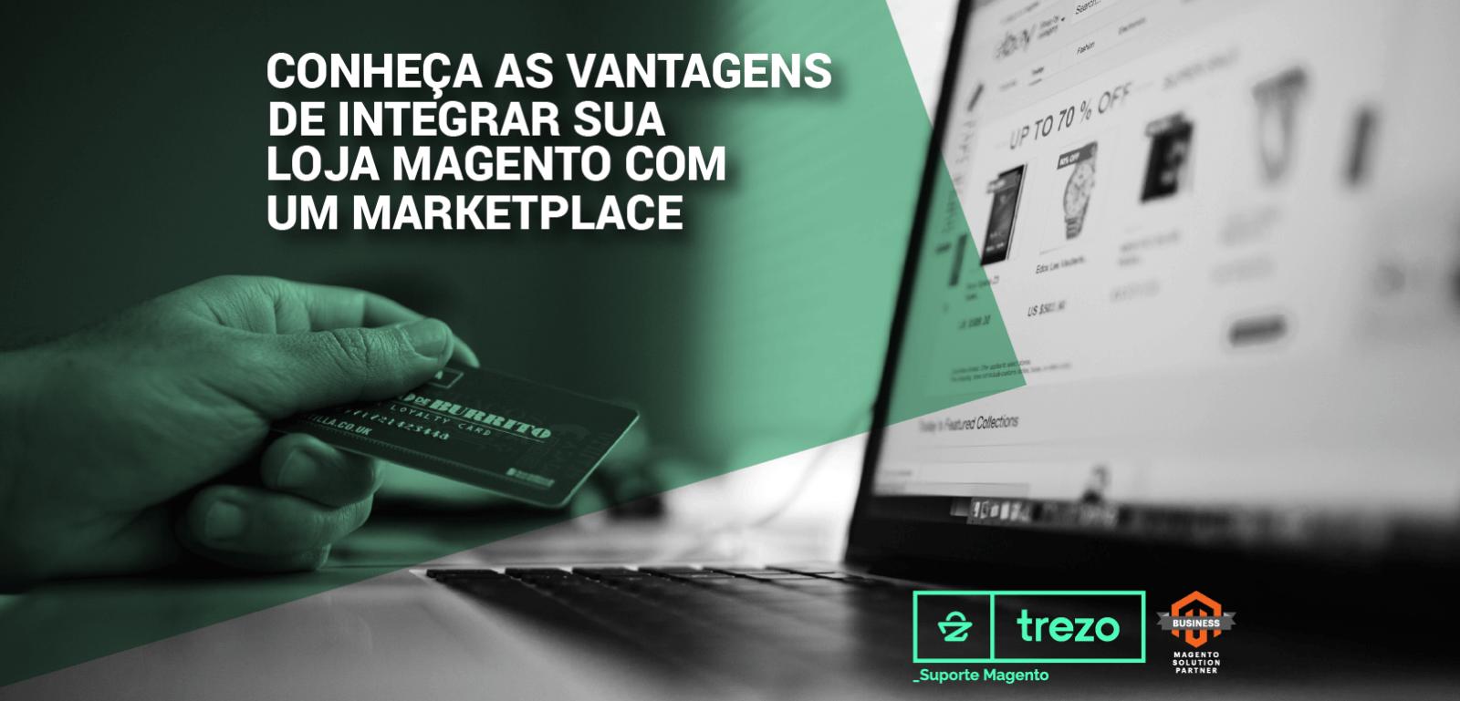 Conheça as vantagens de integrar sua loja Magento com um Marketplace