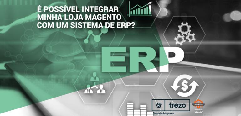É possível integrar minha loja com um sistema de ERP?